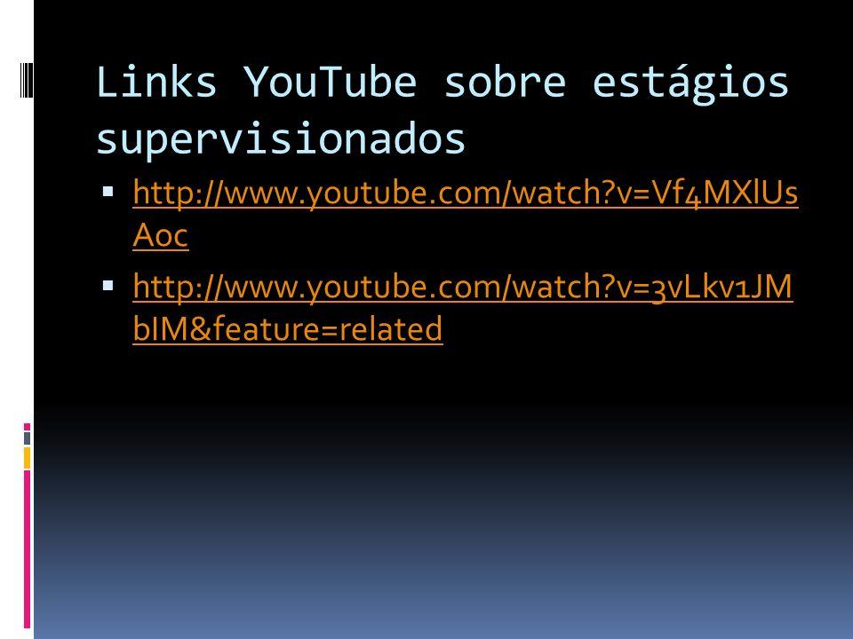 Links YouTube sobre estágios supervisionados http://www.youtube.com/watch?v=Vf4MXlUs Aoc http://www.youtube.com/watch?v=Vf4MXlUs Aoc http://www.youtub
