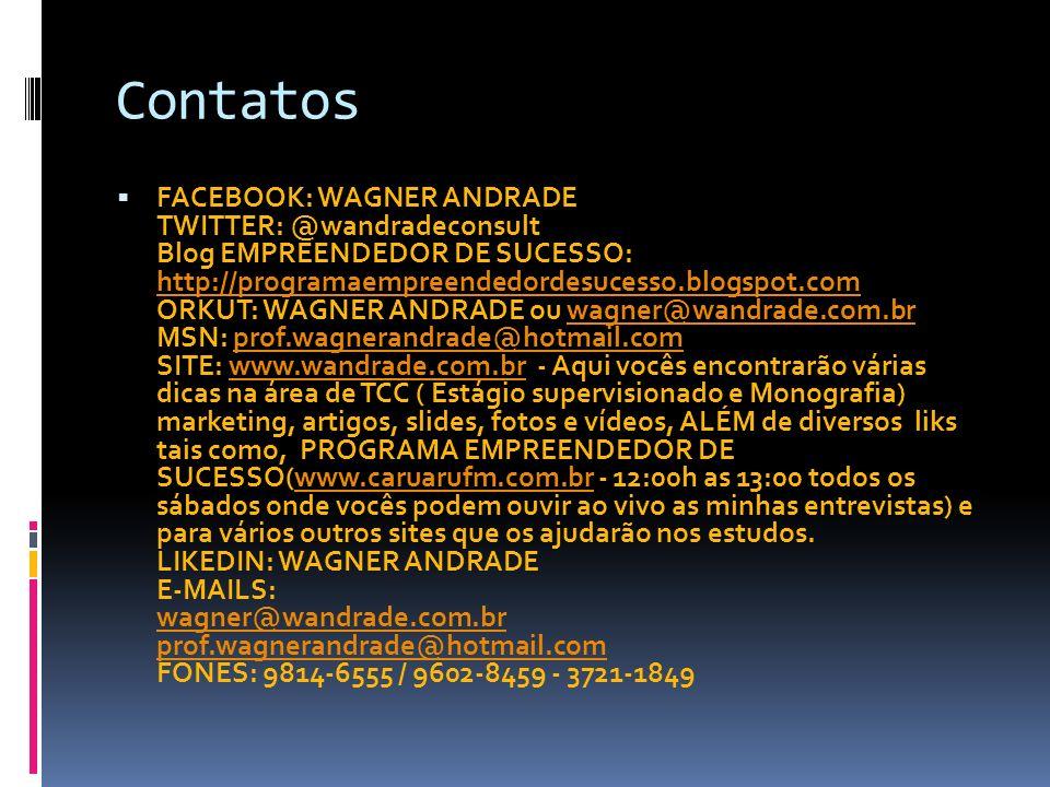 Contatos FACEBOOK: WAGNER ANDRADE TWITTER: @wandradeconsult Blog EMPREENDEDOR DE SUCESSO: http://programaempreendedordesucesso.blogspot.com ORKUT: WAG