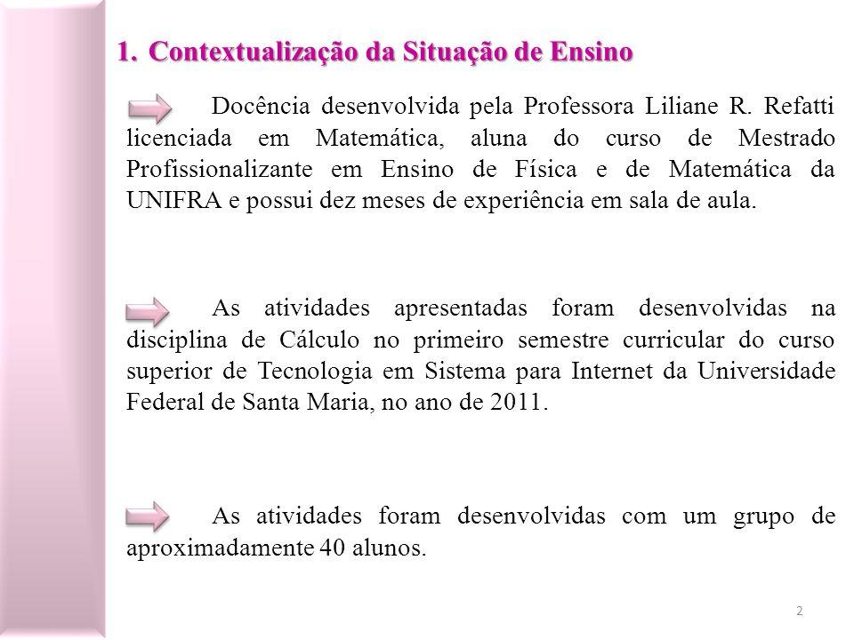 1.Contextualização da Situação de Ensino Docência desenvolvida pela Professora Liliane R. Refatti licenciada em Matemática, aluna do curso de Mestrado