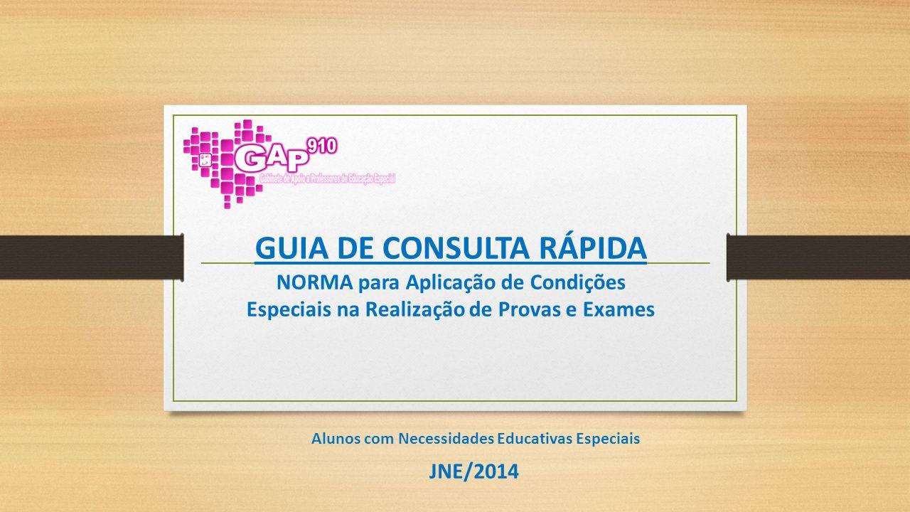 GUIA DE CONSULTA RÁPIDA NORMA para Aplicação de Condições Especiais na Realização de Provas e Exames Alunos com Necessidades Educativas Especiais JNE/