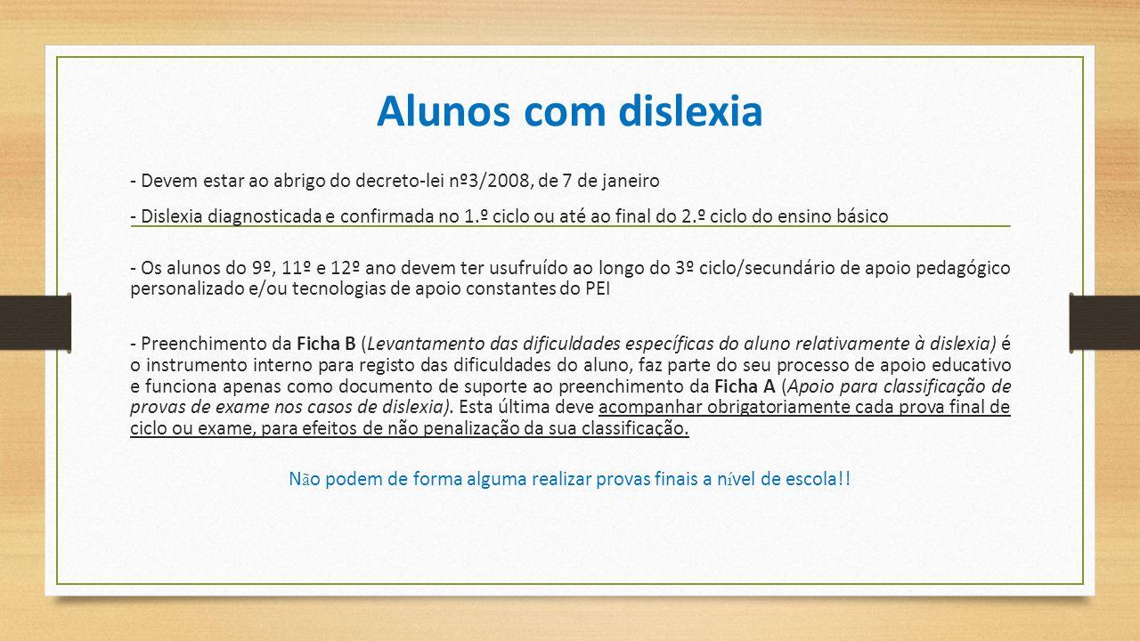 Alunos com dislexia - Devem estar ao abrigo do decreto-lei nº3/2008, de 7 de janeiro - Dislexia diagnosticada e confirmada no 1.º ciclo ou até ao fina