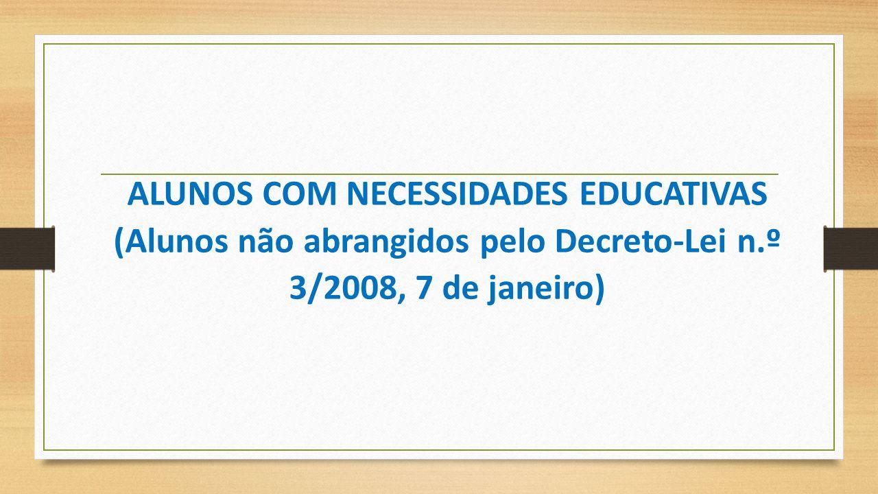 ALUNOS COM NECESSIDADES EDUCATIVAS (Alunos não abrangidos pelo DecretoLei n.º 3/2008, 7 de janeiro)