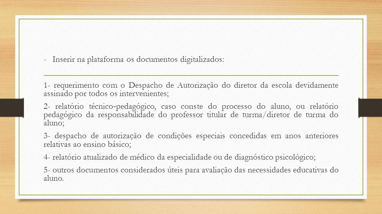 - Inserir na plataforma os documentos digitalizados: 1- requerimento com o Despacho de Autorização do diretor da escola devidamente assinado por todos