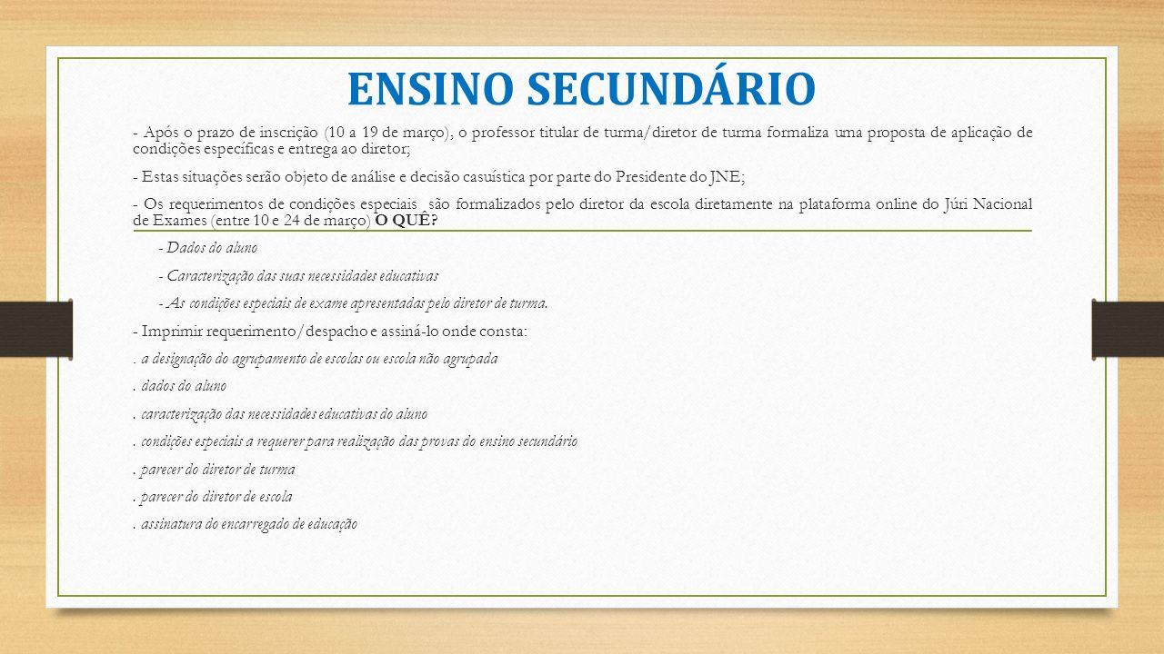 ENSINO SECUNDÁRIO - Após o prazo de inscrição (10 a 19 de março), o professor titular de turma/diretor de turma formaliza uma proposta de aplicação de