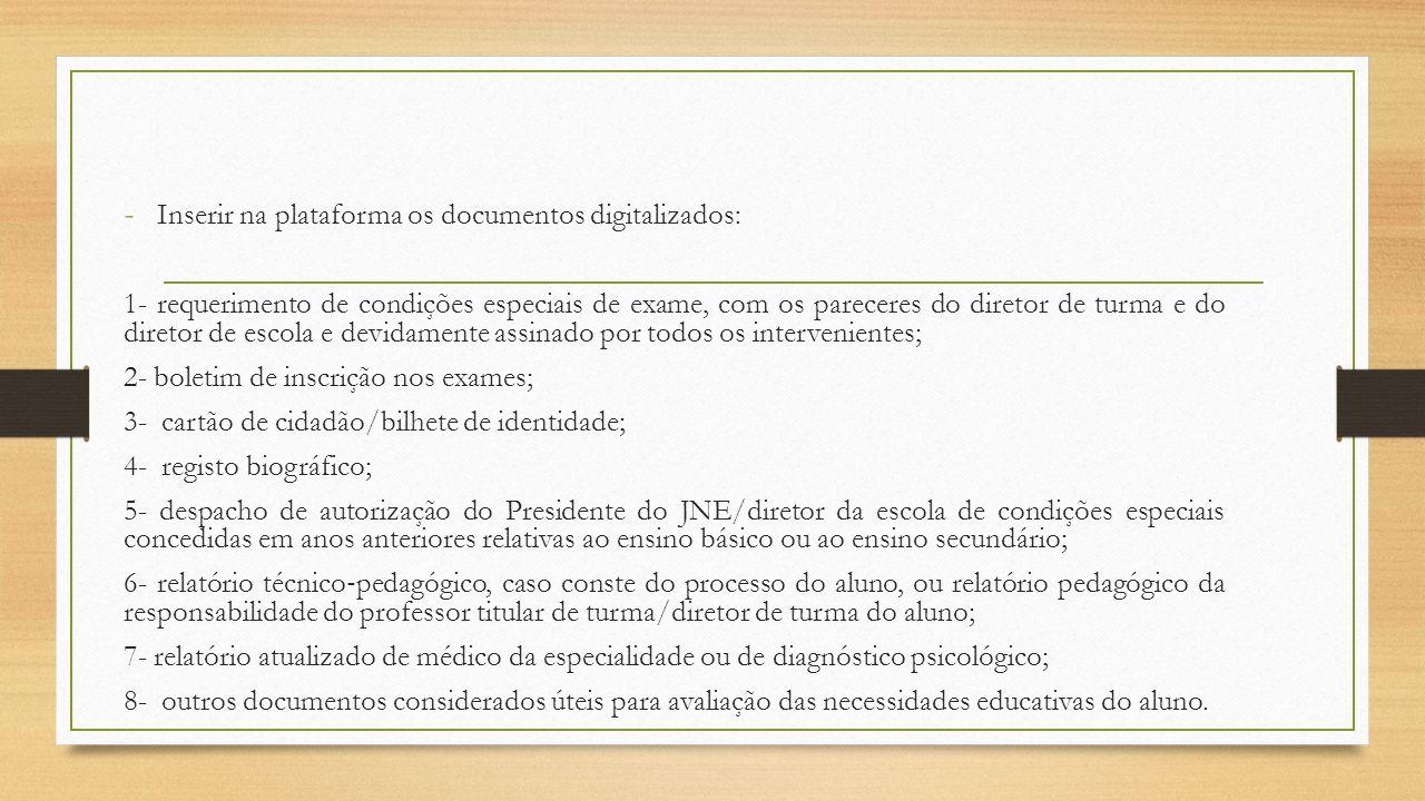 - Inserir na plataforma os documentos digitalizados: 1- requerimento de condições especiais de exame, com os pareceres do diretor de turma e do direto