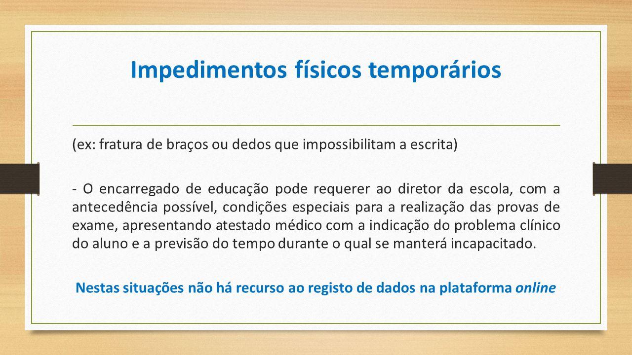 Impedimentos físicos temporários (ex: fratura de braços ou dedos que impossibilitam a escrita) - O encarregado de educação pode requerer ao diretor da
