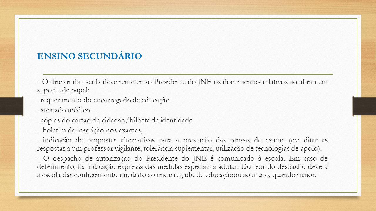 ENSINO SECUNDÁRIO O diretor da escola deve remeter ao Presidente do JNE os documentos relativos ao aluno em suporte de papel:. requerimento do encarre