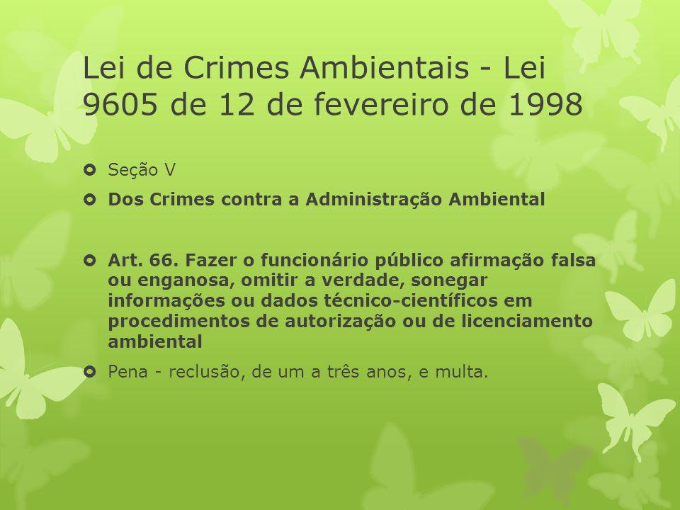Lei de Crimes Ambientais - Lei 9605 de 12 de fevereiro de 1998 Seção V Dos Crimes contra a Administração Ambiental Art.