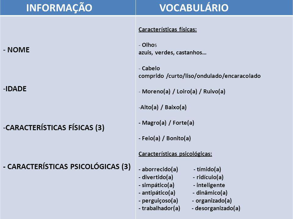 INFORMAÇÃO VOCABULÁRIO - NOME -IDADE -CARACTERÍSTICAS FÍSICAS (3) - CARACTERÍSTICAS PSICOLÓGICAS (3) Características físicas: - Olhos azuis, verdes, c