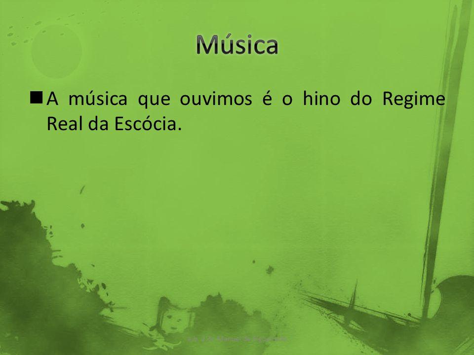 A música que ouvimos é o hino do Regime Real da Escócia. e.b. 2,3c Manuel de Figueiredo