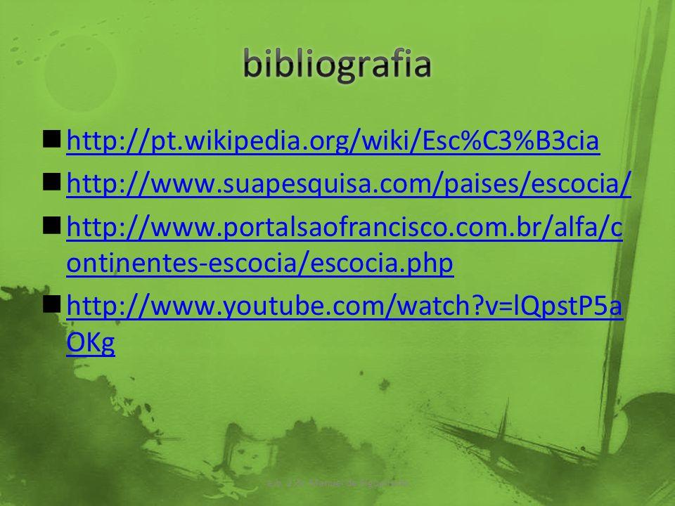http://pt.wikipedia.org/wiki/Esc%C3%B3cia http://www.suapesquisa.com/paises/escocia/ http://www.portalsaofrancisco.com.br/alfa/c ontinentes-escocia/es