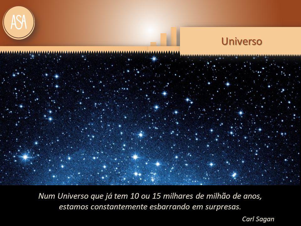 UniversoUniversoUniverso Num Universo que já tem 10 ou 15 de anos, Num Universo que já tem 10 ou 15 milhares de milhão de anos, estamos constantemente esbarrando em surpresas.