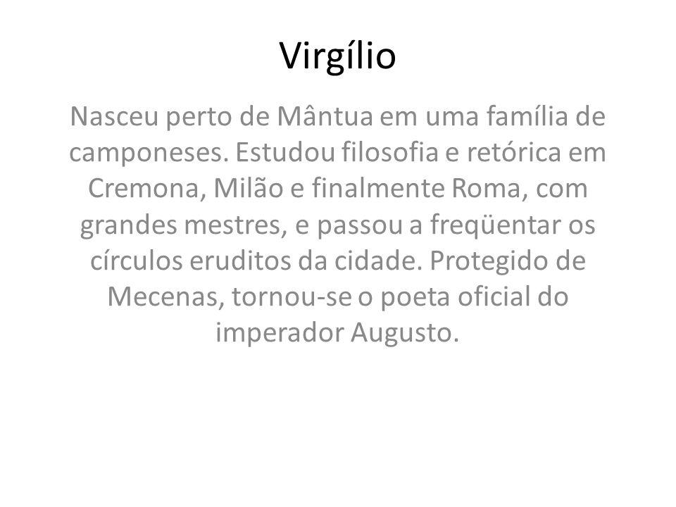 Virgílio Nasceu perto de Mântua em uma família de camponeses. Estudou filosofia e retórica em Cremona, Milão e finalmente Roma, com grandes mestres, e