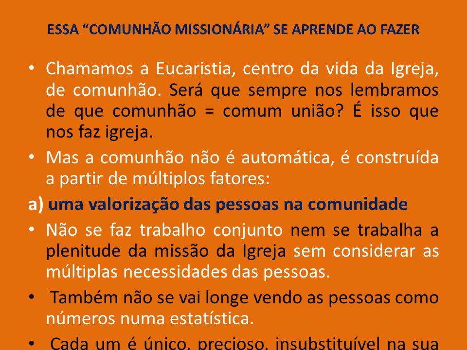 ESSA COMUNHÃO MISSIONÁRIA SE APRENDE AO FAZER Chamamos a Eucaristia, centro da vida da Igreja, de comunhão. Será que sempre nos lembramos de que comun