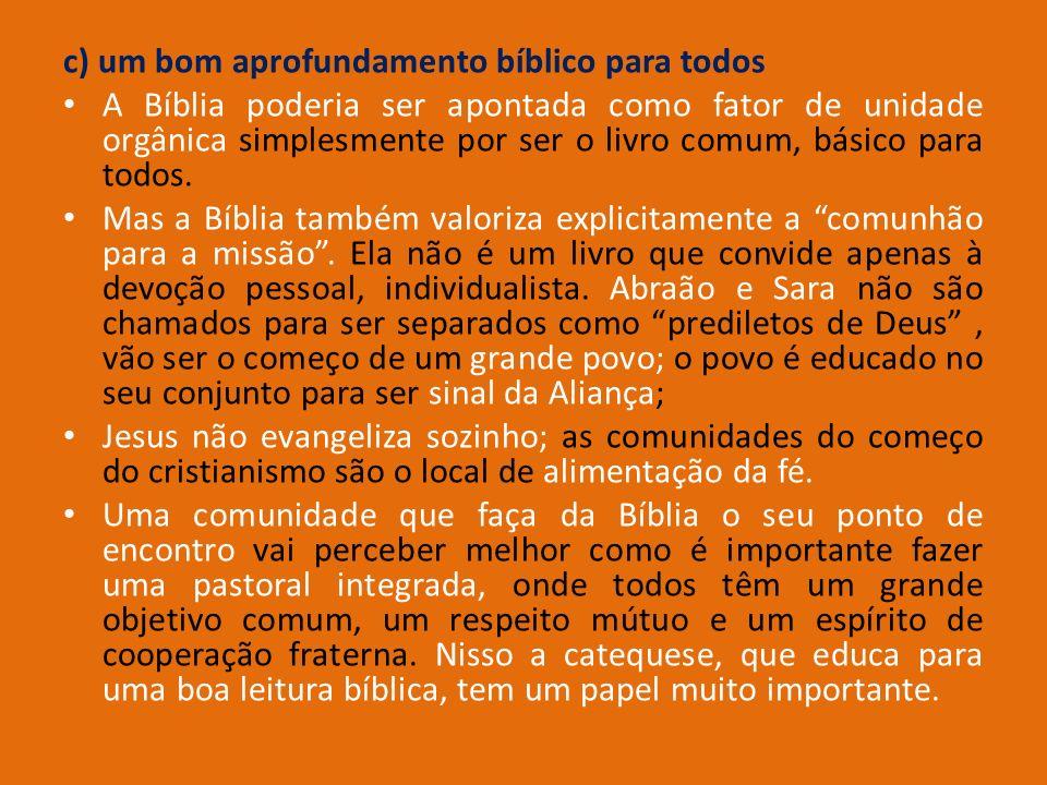 c) um bom aprofundamento bíblico para todos A Bíblia poderia ser apontada como fator de unidade orgânica simplesmente por ser o livro comum, básico pa