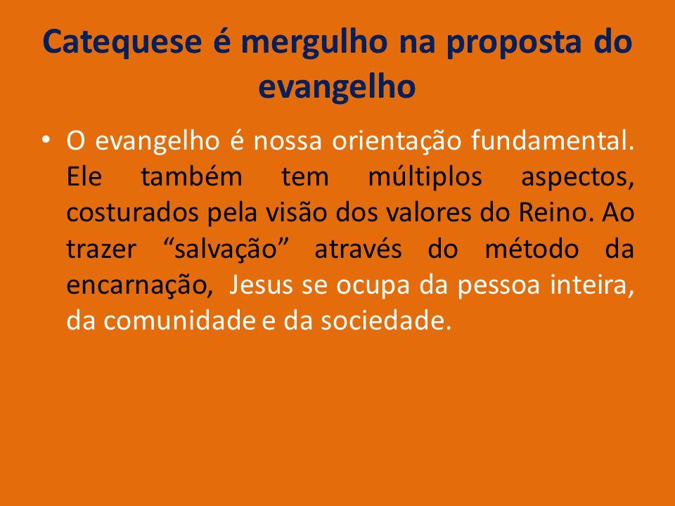 Catequese é mergulho na proposta do evangelho O evangelho é nossa orientação fundamental. Ele também tem múltiplos aspectos, costurados pela visão dos