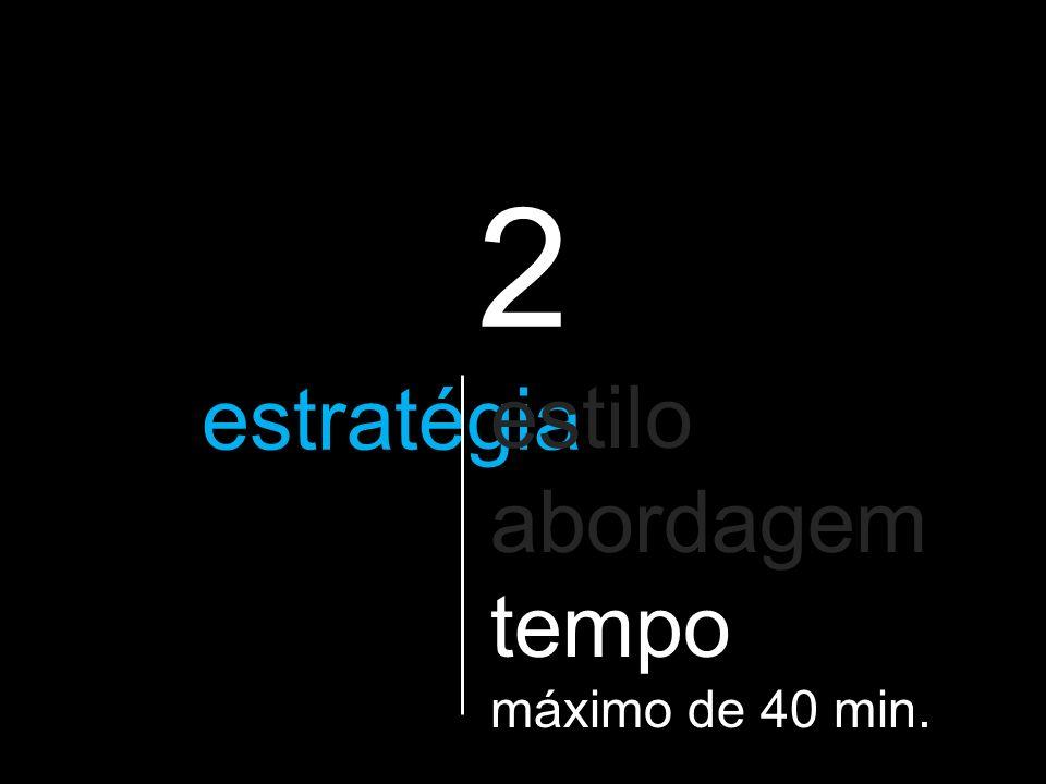 2 a estratégia que vão utilizar estilo abordagem tempo máximo de 40 min.