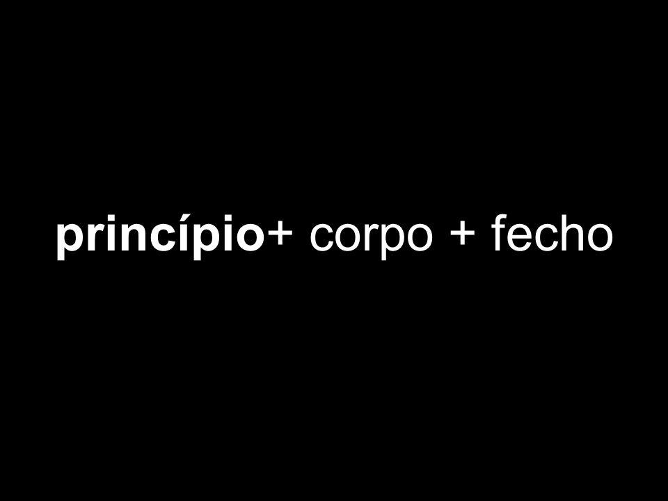 princípio+ corpo + fecho