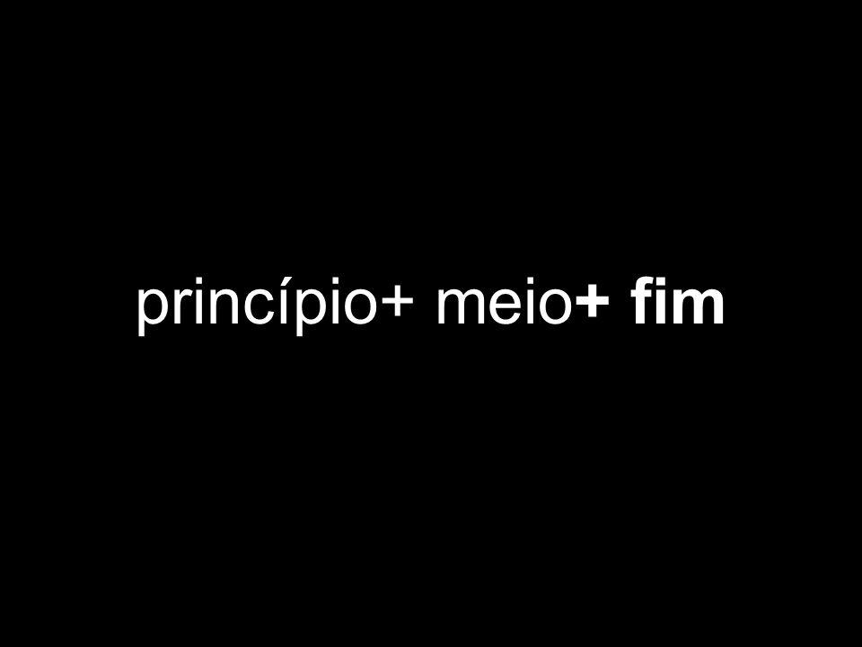princípio+ meio+ fim
