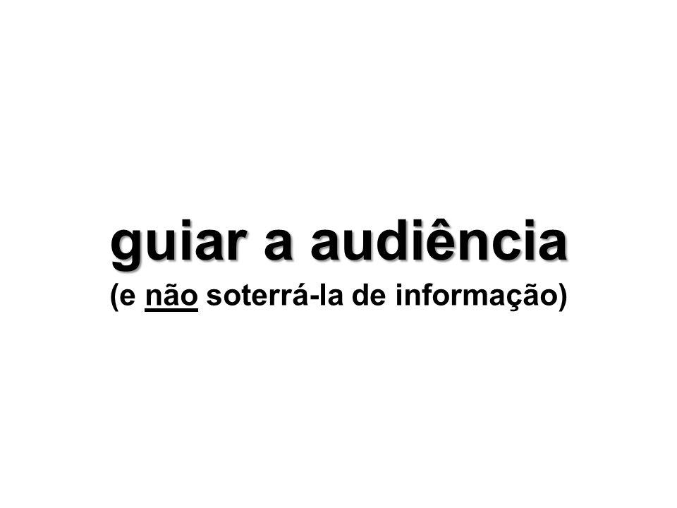 guiar a audiência (e não soterrá-la de informação)