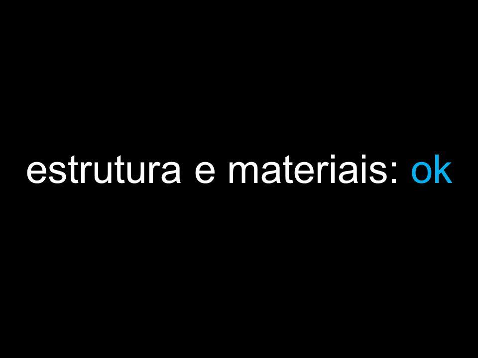estrutura e materiais: ok