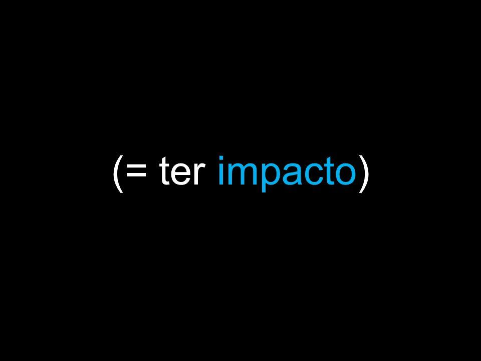 (= ter impacto)