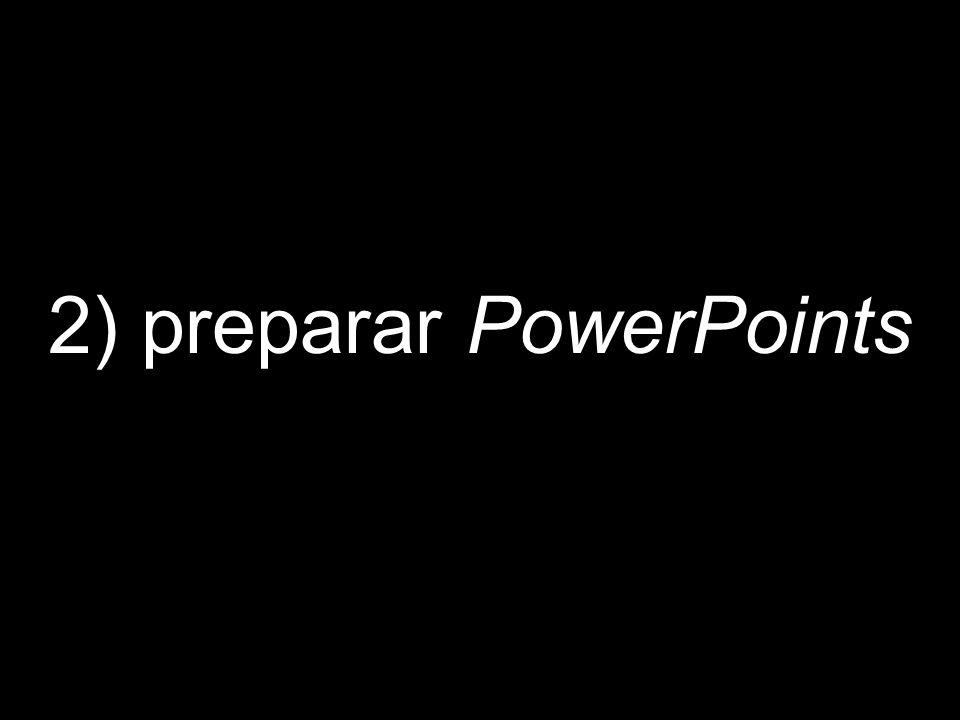 2) preparar PowerPoints