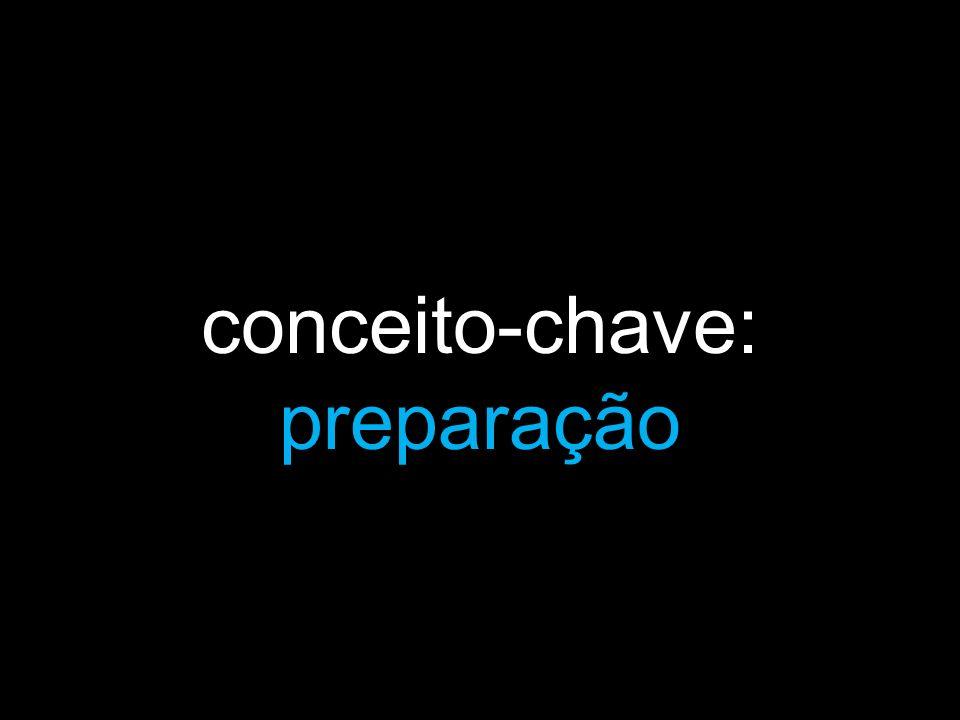 conceito-chave: preparação