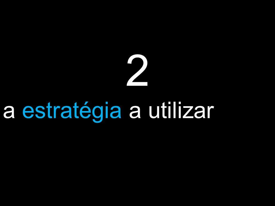 2 a estratégia a utilizar