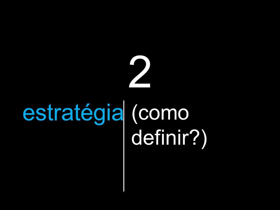 2 a estratégia que vão utilizar (como definir?)