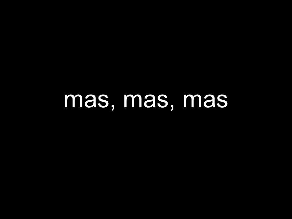 mas, mas, mas