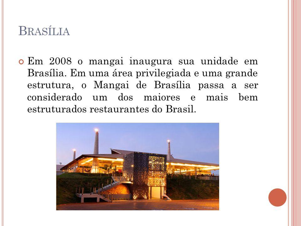 B RASÍLIA Em 2008 o mangai inaugura sua unidade em Brasília. Em uma área privilegiada e uma grande estrutura, o Mangai de Brasília passa a ser conside