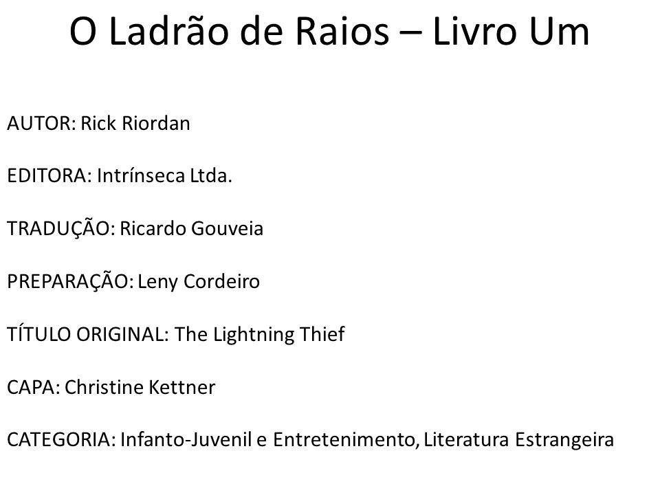 O Ladrão de Raios – Livro Um AUTOR: Rick Riordan EDITORA: Intrínseca Ltda.