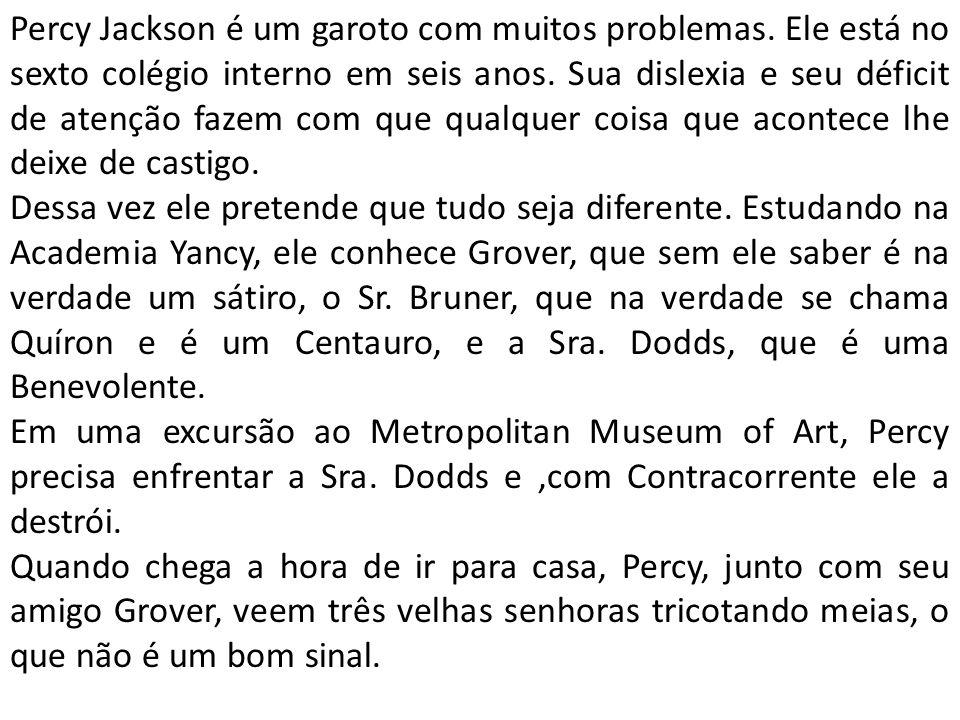 Percy Jackson é um garoto com muitos problemas.Ele está no sexto colégio interno em seis anos.