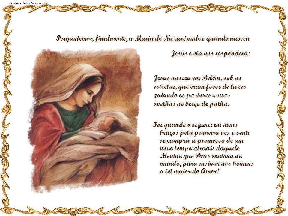 neydecastello@uol.com.br Jesus nasceu no instante em que eu assistia ao seu julgamento e à sua condenação. Compreendi que Jesus estava acima de todos