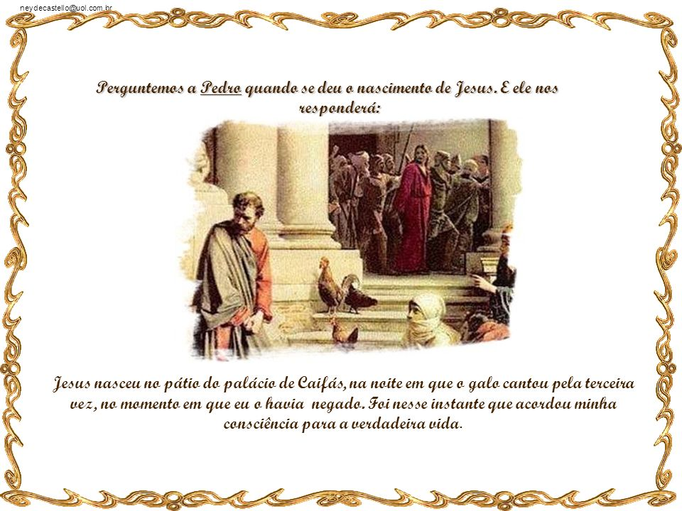 neydecastello@uol.com.br Perguntemos a Francisco de Assis o que ele sabe sobre o nascimento de Jesus. E ele nos responderá: Ele nasceu no dia em que,