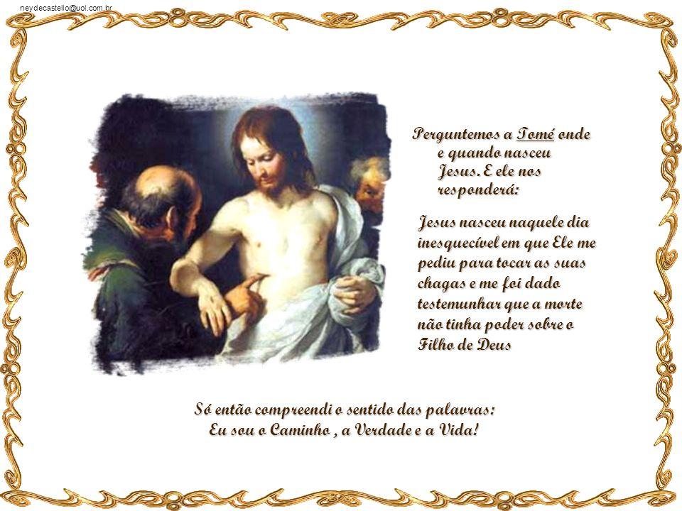 neydecastello@uol.com.br Perguntemos a Joana de Cusa onde e quando nasceu Jesus. E ela nos responderá: Jesus nasceu no dia em que, amarrada ao poste d