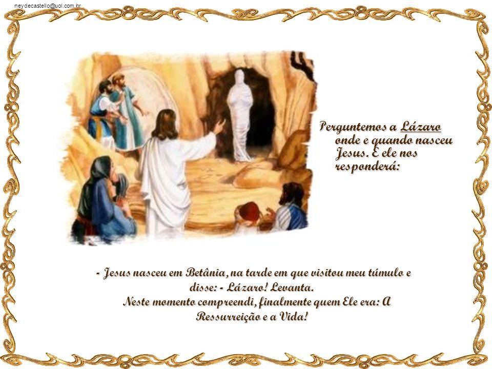neydecastello@uol.com.br Perguntemos a João Batista onde e quando nasceu Jesus. E ele nos responderá: Perguntemos a João Batista onde e quando nasceu