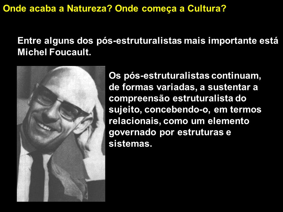 Onde acaba a Natureza.Onde começa a Cultura.