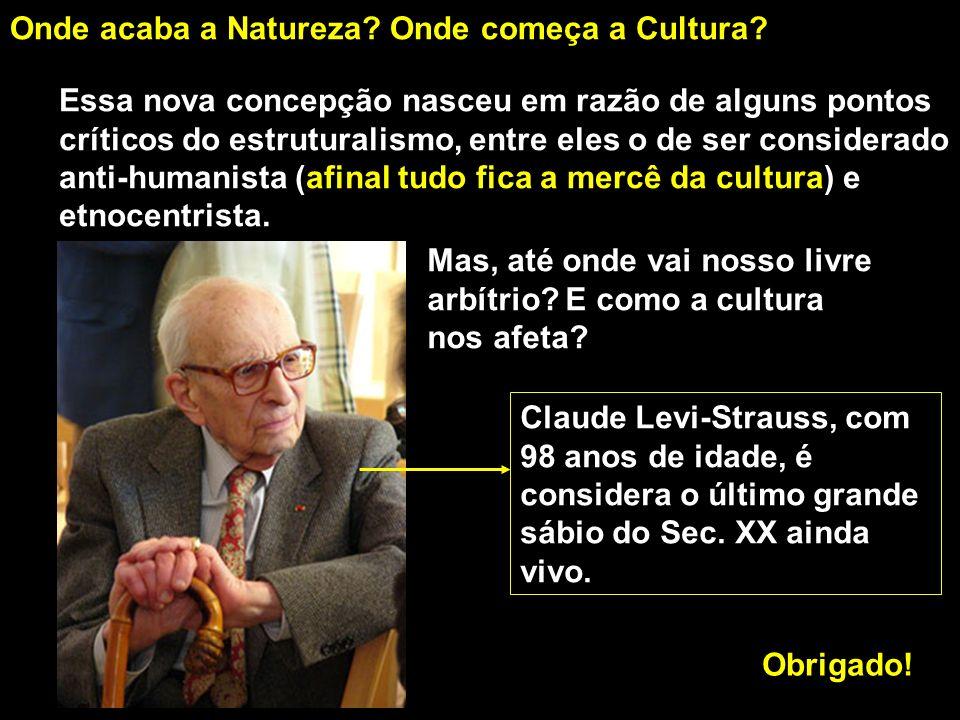 Onde acaba a Natureza? Onde começa a Cultura? Essa nova concepção nasceu em razão de alguns pontos críticos do estruturalismo, entre eles o de ser con