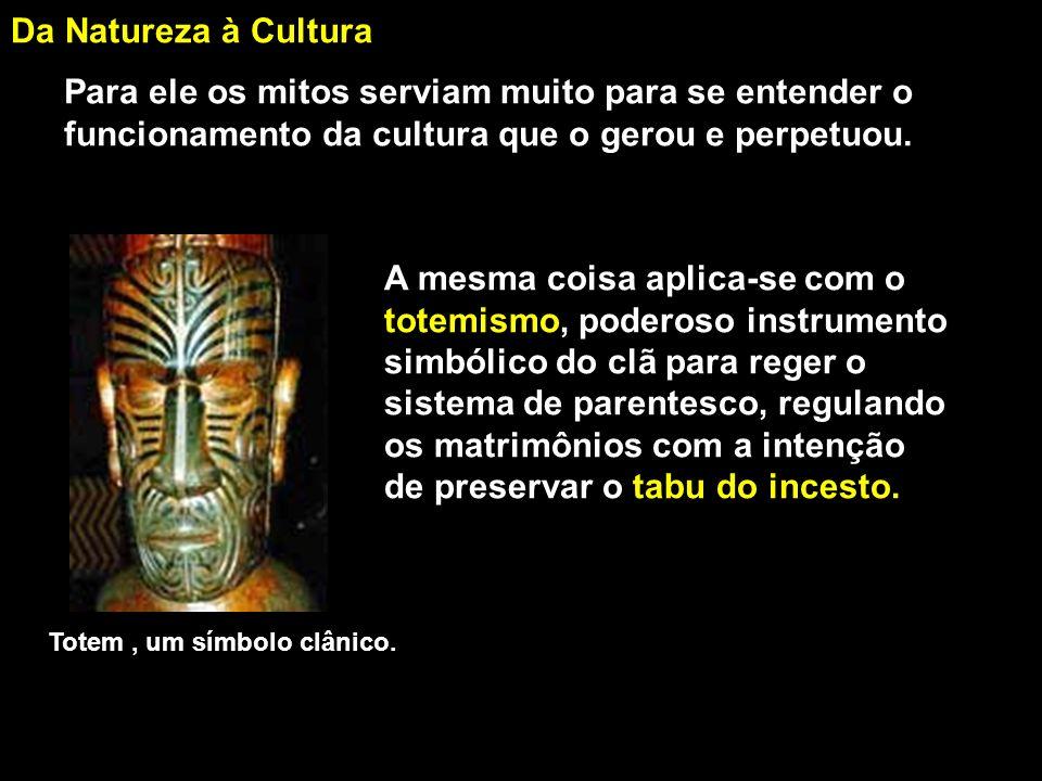 Da Natureza à Cultura Com isso ele queria provar que os mitos têm uma estrutura idêntica em qualquer parte da Terra (mitema), como se houvesse uma estrutura mental da humanidade que é a mesma, independentemente da raça, clima ou religião adotada ou praticada.