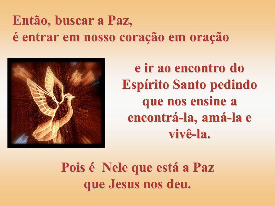 e ir ao encontro do Espírito Santo pedindo que nos ensine a encontrá-la, amá-la e vivê-la.