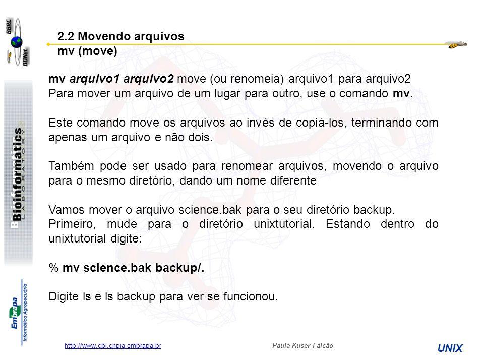 Paula Kuser Falcão UNIX http://www.cbi.cnpia.embrapa.br mv arquivo1 arquivo2 move (ou renomeia) arquivo1 para arquivo2 Para mover um arquivo de um lug