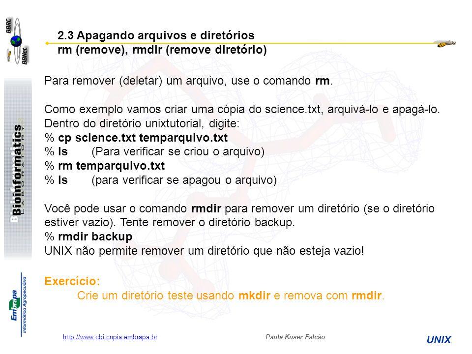 Paula Kuser Falcão UNIX http://www.cbi.cnpia.embrapa.br Para remover (deletar) um arquivo, use o comando rm. Como exemplo vamos criar uma cópia do sci