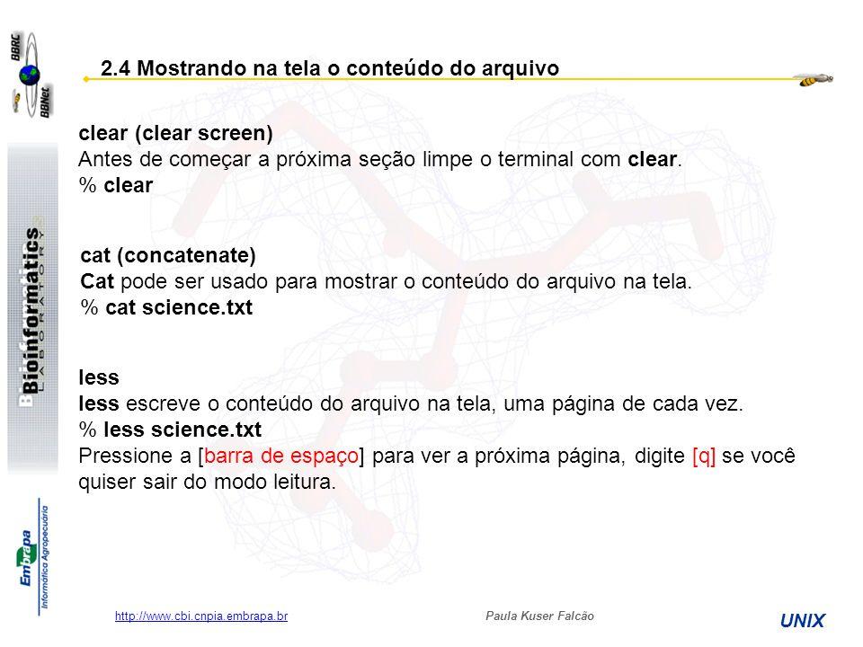 Paula Kuser Falcão UNIX http://www.cbi.cnpia.embrapa.br 2.4 Mostrando na tela o conteúdo do arquivo clear (clear screen) Antes de começar a próxima se