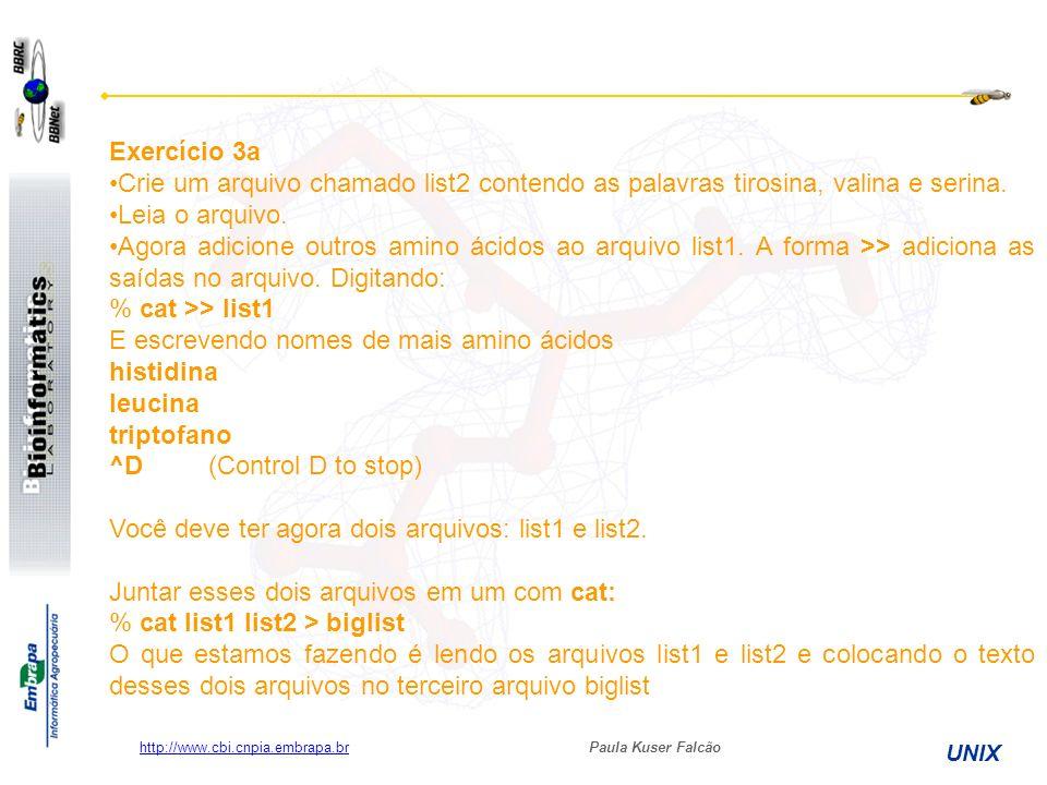 Paula Kuser Falcão UNIX http://www.cbi.cnpia.embrapa.br Exercício 3a Crie um arquivo chamado list2 contendo as palavras tirosina, valina e serina. Lei