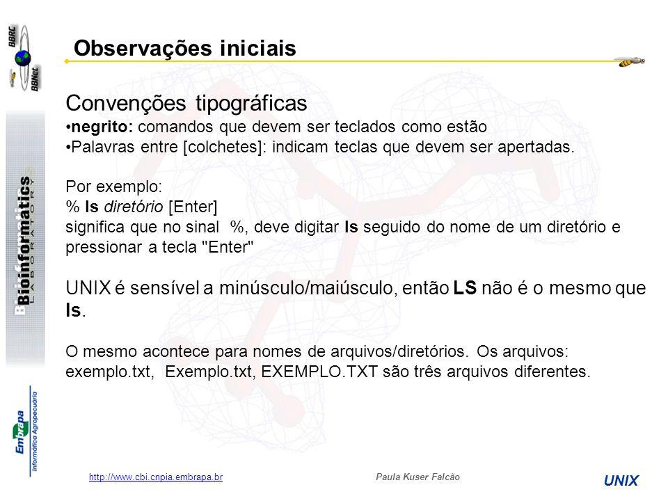 Paula Kuser Falcão UNIX http://www.cbi.cnpia.embrapa.br Convenções tipográficas negrito: comandos que devem ser teclados como estão Palavras entre [co