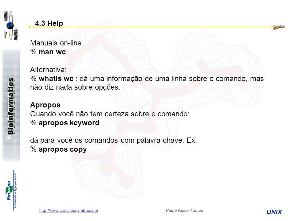 Paula Kuser Falcão UNIX http://www.cbi.cnpia.embrapa.br Manuais on-line % man wc Alternativa: % whatis wc : dá uma informação de uma linha sobre o com