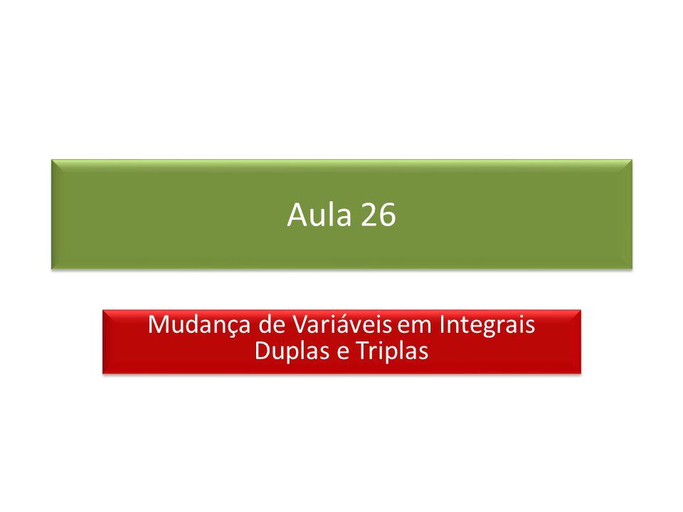 Aula 26 Mudança de Variáveis em Integrais Duplas e Triplas