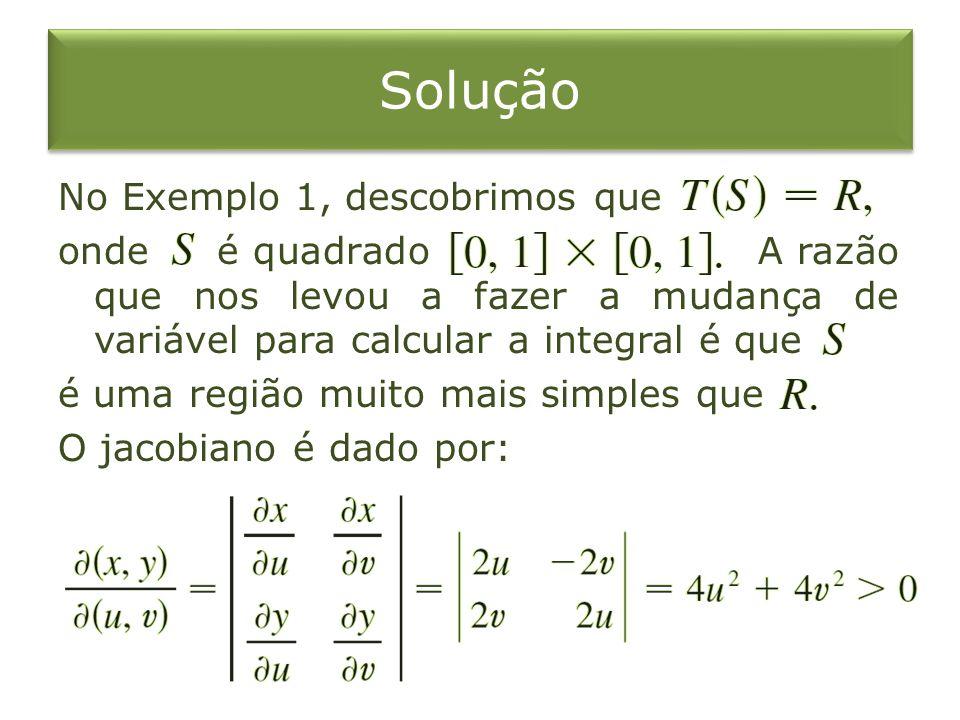 No Exemplo 1, descobrimos que onde é quadrado A razão que nos levou a fazer a mudança de variável para calcular a integral é que é uma região muito ma